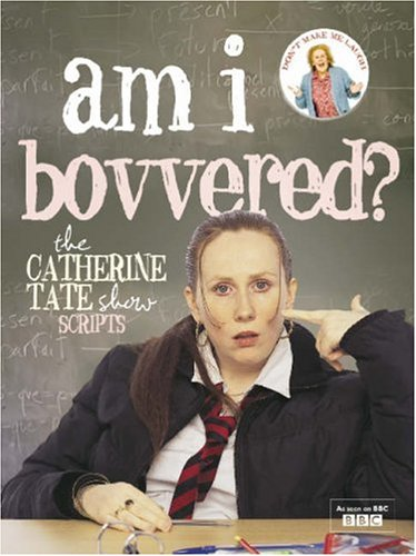 "Am I Bovvered?: The ""Catherine Tate Show"" Scripts by Catherine Tate"