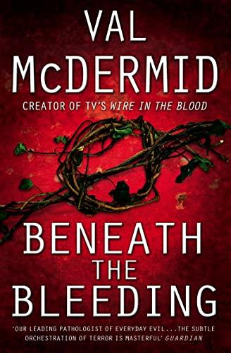 Beneath the Bleeding (Tony Hill and Carol Jordan, Book 5) By Val McDermid