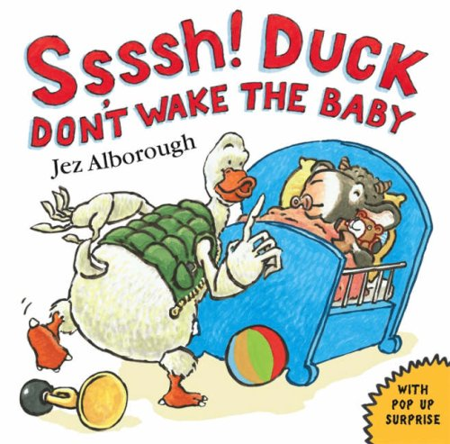 Ssssh! Duck Don't Wake the Baby By Jez Alborough