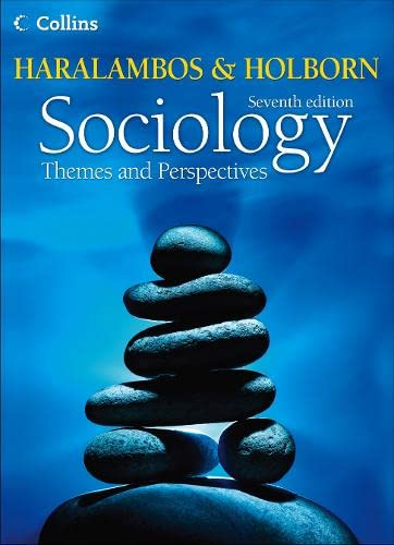 Haralambos and Holborn – Sociology Themes and Perspectives By Michael Haralambos