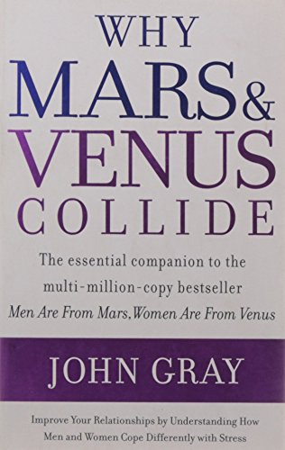 Why Mars and Venus Collide: Improve Your Relationships by Understanding How Men and Women Cope Differently with Stress by John Gray