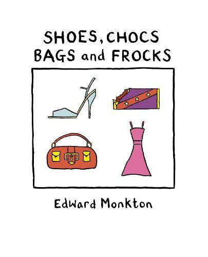 Shoes, Chocs, Bags and Frocks By Edward Monkton