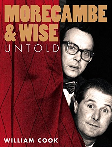 Morecambe and Wise Untold By William Cook
