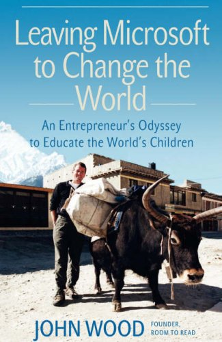 Leaving Microsoft to Change the World By John C. Wood