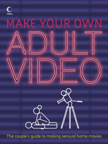 Make Your Own Adult Video: The Couple's Guide to making Sensual Home Movies By Petra Joy
