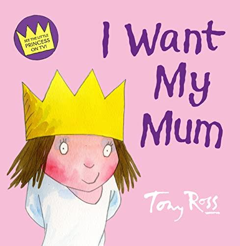 I Want My Mum (Little Princess) By Tony Ross