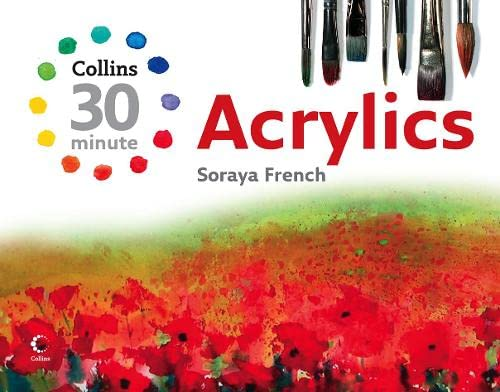 Acrylics (Collins 30-Minute Painting) (Collins 30-Minute Painting Series) By Soraya French