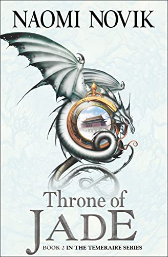 Temeraire: The Throne of Jade (Temeraire series book 2) By Naomi Novik