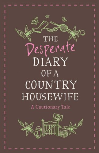 The Desperate Diary of a Country Housewife By Martha Mole