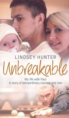 Unbreakable: My life with Paul – a story of extraordinary courage and love By Lindsey Hunter