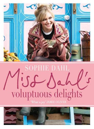 Miss Dahl's Voluptuous Delights: The Art of Eating a Little of What You Fancy by Sophie Dahl