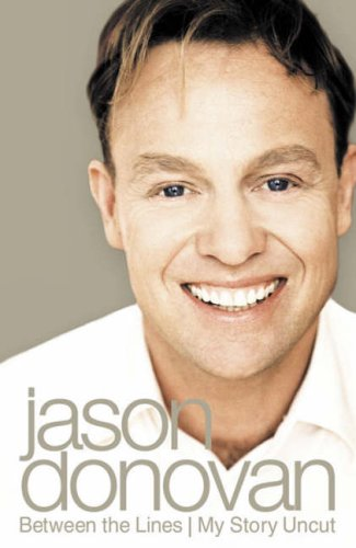 Between the Lines: My Story Uncut by Jason Donovan