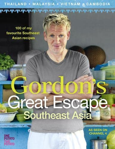 Gordon's Great Escape Southeast Asia: 100 of My Favourite Southeast Asian Recipes by Gordon Ramsay