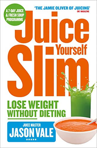 Juice Yourself Slim: Lose Weight without Dieting by Jason Vale