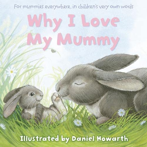 Why I Love My Mummy By Illustrated by Daniel Howarth