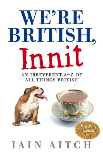 We're British, Innit By Iain Aitch