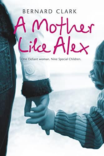 A Mother Like Alex By Bernard Clark