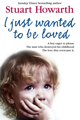 I Just Wanted to Be Loved By Stuart Howarth