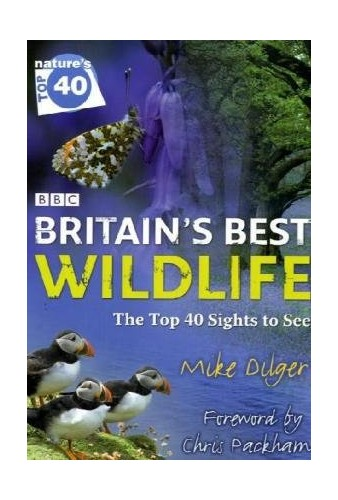 Nature's Top 40: Britain's Best Wildlife By Mike Dilger