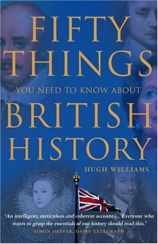 Fifty Things You Need To Know About British History By Hugh Williams