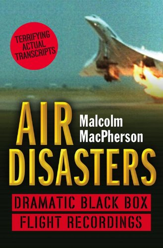 Air Disasters: Dramatic black box flight recordings by Malcolm MacPherson