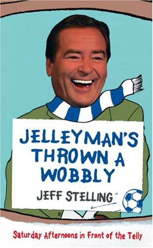 Jelleyman's Thrown a Wobbly By Jeff Stelling