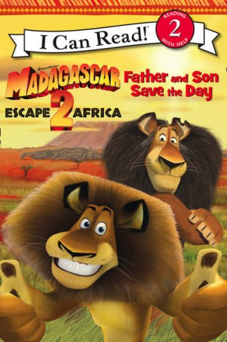 Madagascar: Escape 2 Africa – Father and Son Save the Day: I Can Read!: Bk. 1