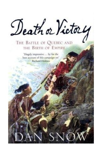 Death or Victory: The Battle of Quebec and the Birth of Empire by Dan Snow