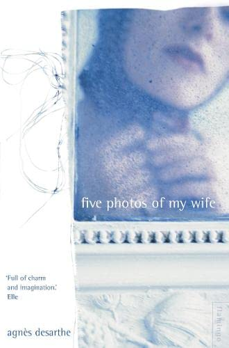 Five Photos of My Wife By Agnes Desarthe