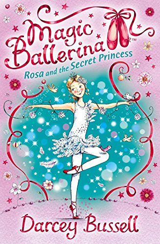 Rosa and the Secret Princess (Magic Ballerina, Book 7) By CBE Darcey Bussell