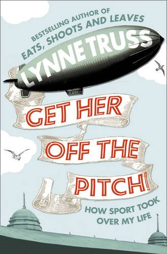 Get Her Off the Pitch! By Lynne Truss