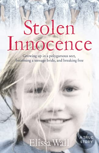 Stolen Innocence: My Story of Growing Up in a Polygamous Sect, Becoming a Teenage Bride, and Breaking Free by Elissa Wall