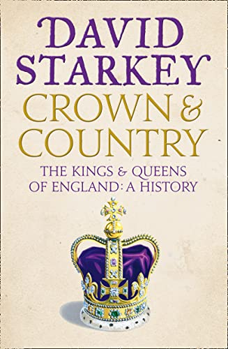 Crown and Country: A History of England Through the Monarchy by David Starkey