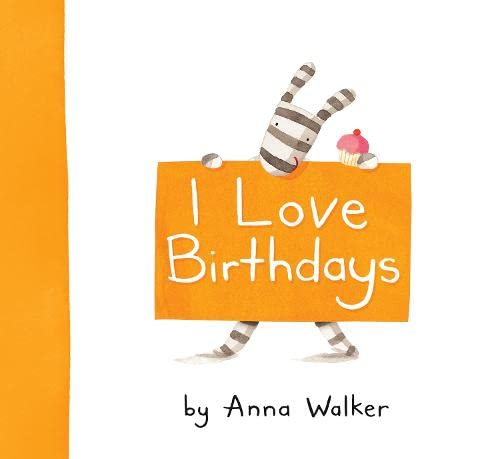I Love Birthdays By Anna Walker