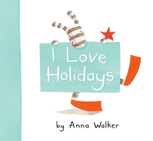 I Love Holidays By Anna Walker