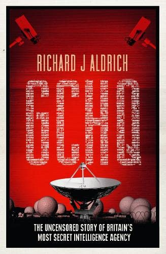 GCHQ: The Uncensored Story of Britain's Most Secret Intelligence Agency By Richard Aldrich