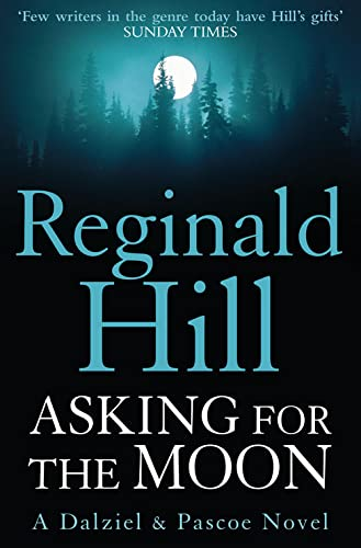 Asking for the Moon: A Collection of Dalziel and Pascoe Stories By Reginald Hill