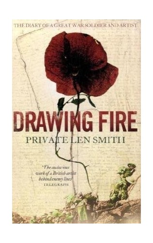 Drawing Fire: The Diary of a Great War Soldier and Artist by Len Smith