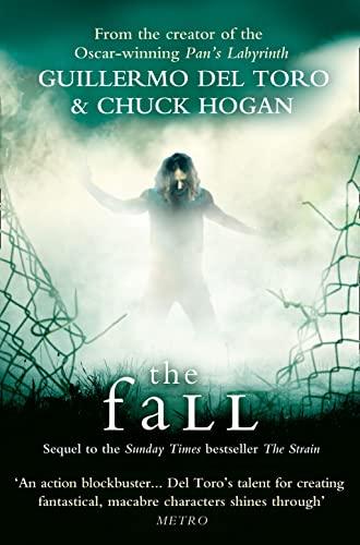 The Fall. Guillermo del Toro and Chuck Hogan: 2/3 (The Strain Trilogy) By Guillermo Del Toro