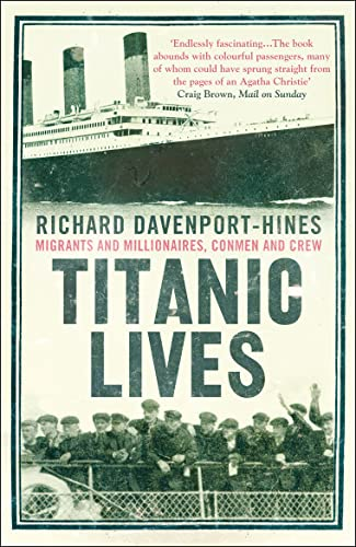 Titanic Lives By Richard Davenport-Hines