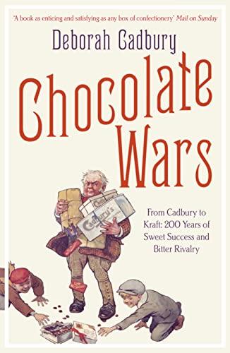 Chocolate Wars: From Cadbury to Kraft: 200 Years of Sweet Success and Bitter Rivalry by Deborah Cadbury