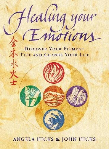 Healing Your Emotions: Discover your five element type and change your life by Angela Hicks