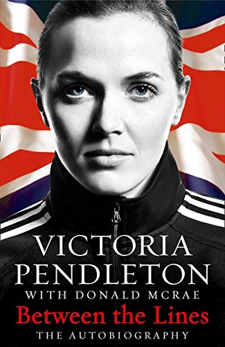 Between the Lines: My Autobiography by Victoria Pendleton
