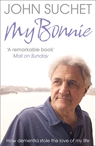 My Bonnie: How dementia stole the love of my life By John Suchet