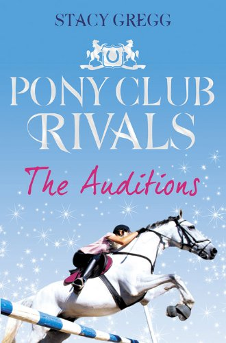The Auditions (Pony Club Rivals, Book 1) By Stacy Gregg