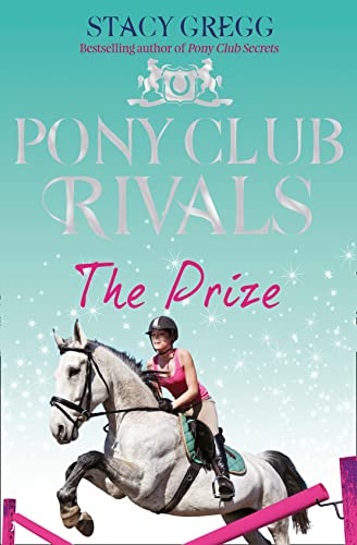 The Prize (Pony Club Rivals, Book 4) By Stacy Gregg