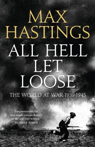 All Hell Let Loose: The World at War 1939-1945 by Sir Max Hastings