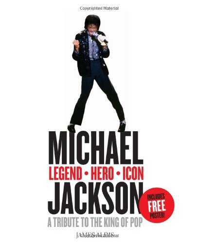 Michael Jackson - Legend, Hero, Icon: A Tribute to the King of Pop By James Aldis