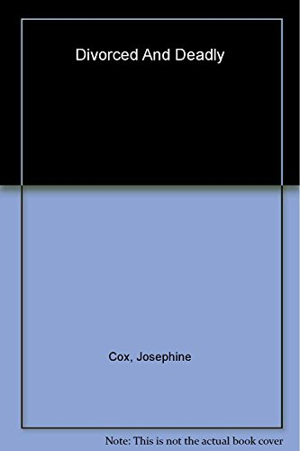 Divorced and Deadly By Josephine Cox