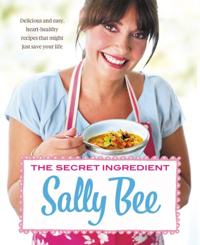 The Secret Ingredient: Delicious, Easy Recipes Which Might Just Save Your Life by Sally Bee